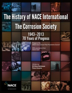The History of NACE International, The Corrosion Society 1943-2013, 70 Years of Progress